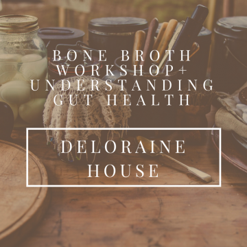 Understanding Gut Health + Bone Broth Demo - Deloraine House